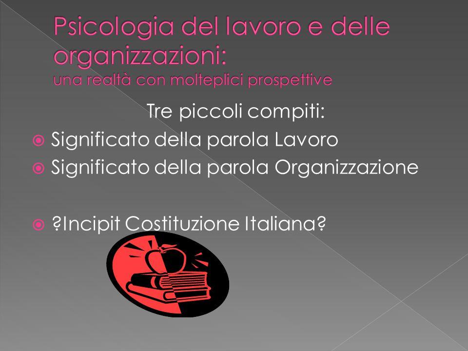 Tre piccoli compiti:  Significato della parola Lavoro  Significato della parola Organizzazione  Incipit Costituzione Italiana