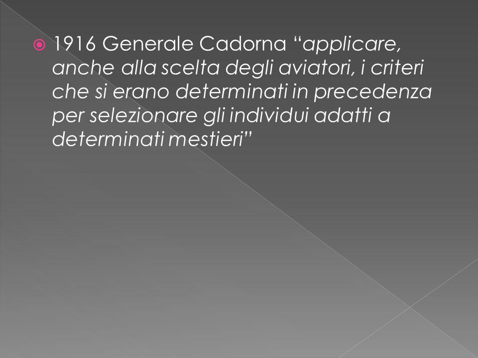  1916 Generale Cadorna applicare, anche alla scelta degli aviatori, i criteri che si erano determinati in precedenza per selezionare gli individui adatti a determinati mestieri