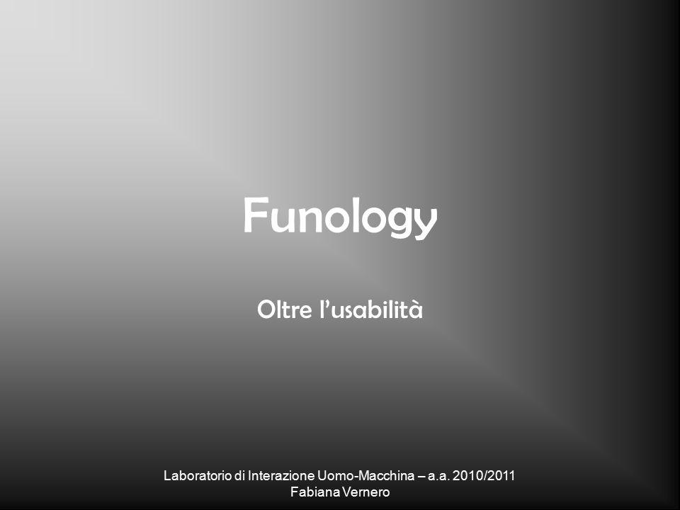 Funology Oltre l'usabilità Laboratorio di Interazione Uomo-Macchina – a.a.
