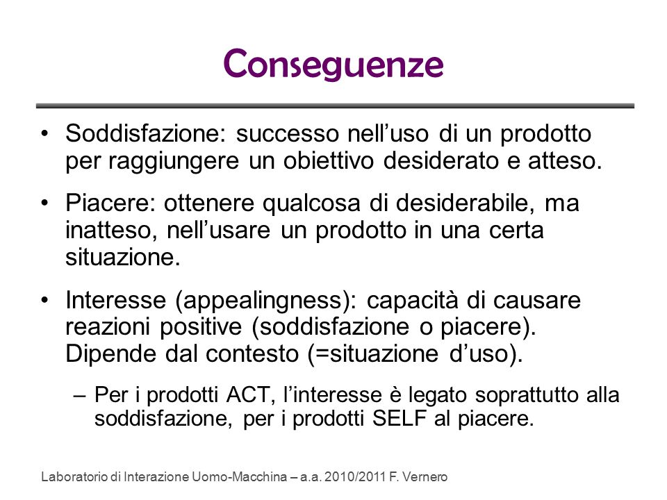 Conseguenze Soddisfazione: successo nell'uso di un prodotto per raggiungere un obiettivo desiderato e atteso.