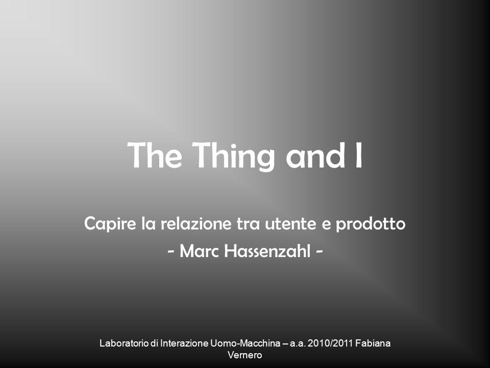 The Thing and I Capire la relazione tra utente e prodotto - Marc Hassenzahl - Laboratorio di Interazione Uomo-Macchina – a.a.