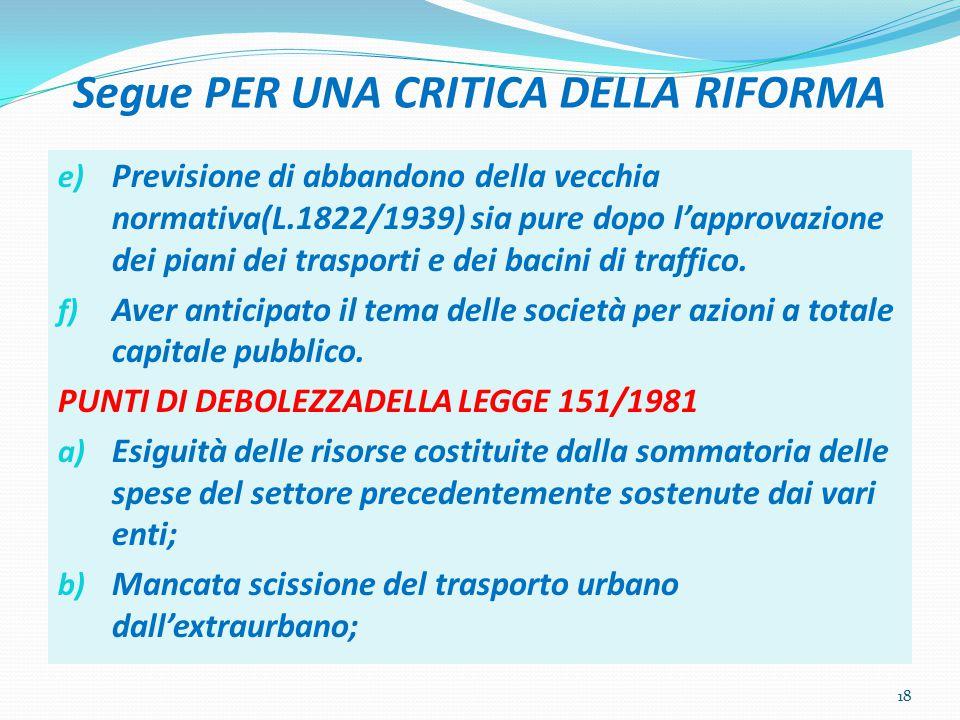 Segue PER UNA CRITICA DELLA RIFORMA e) Previsione di abbandono della vecchia normativa(L.1822/1939) sia pure dopo l'approvazione dei piani dei trasporti e dei bacini di traffico.