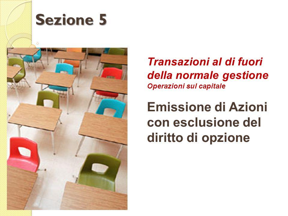 Transazioni al di fuori della normale gestione Operazioni sul capitale Emissione di Azioni con esclusione del diritto di opzione Sezione 5
