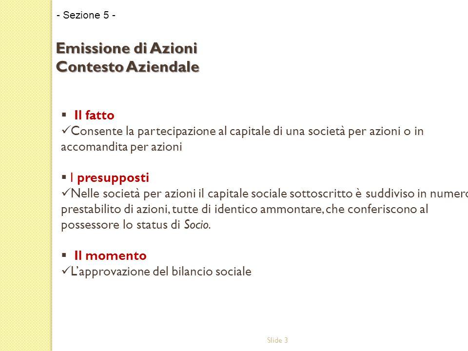 Slide 4 Gli effetti Le azioni conferiscono al possessore uguali diritti e poteri di natura amministrativa e patrimoniale, tra cui: Diritto agli utili e alla quota di liquidazione (art.