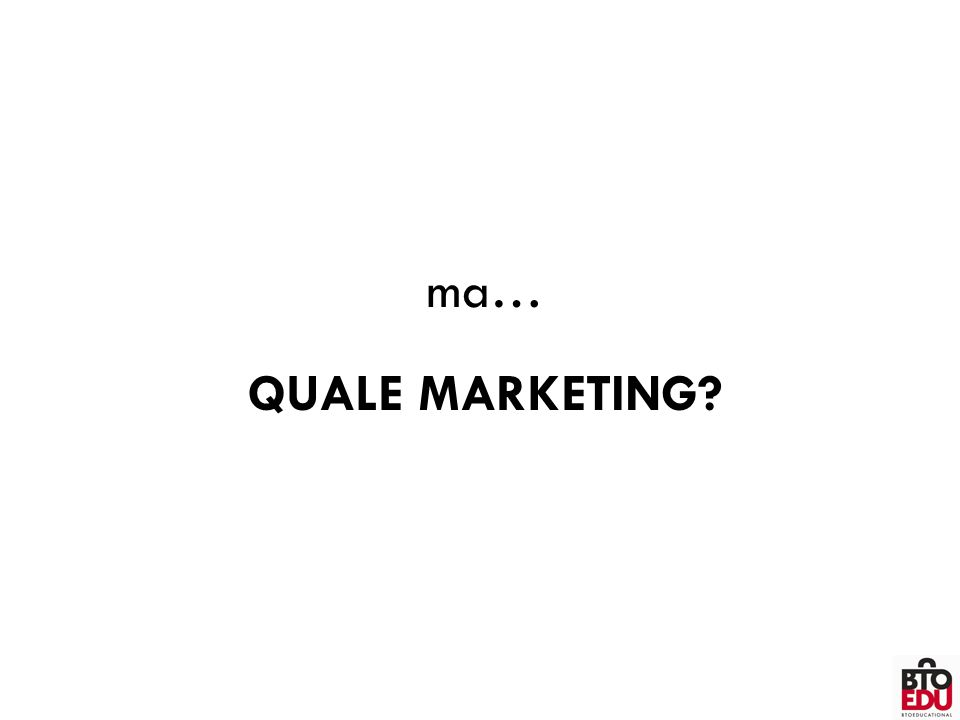 ma… QUALE MARKETING?