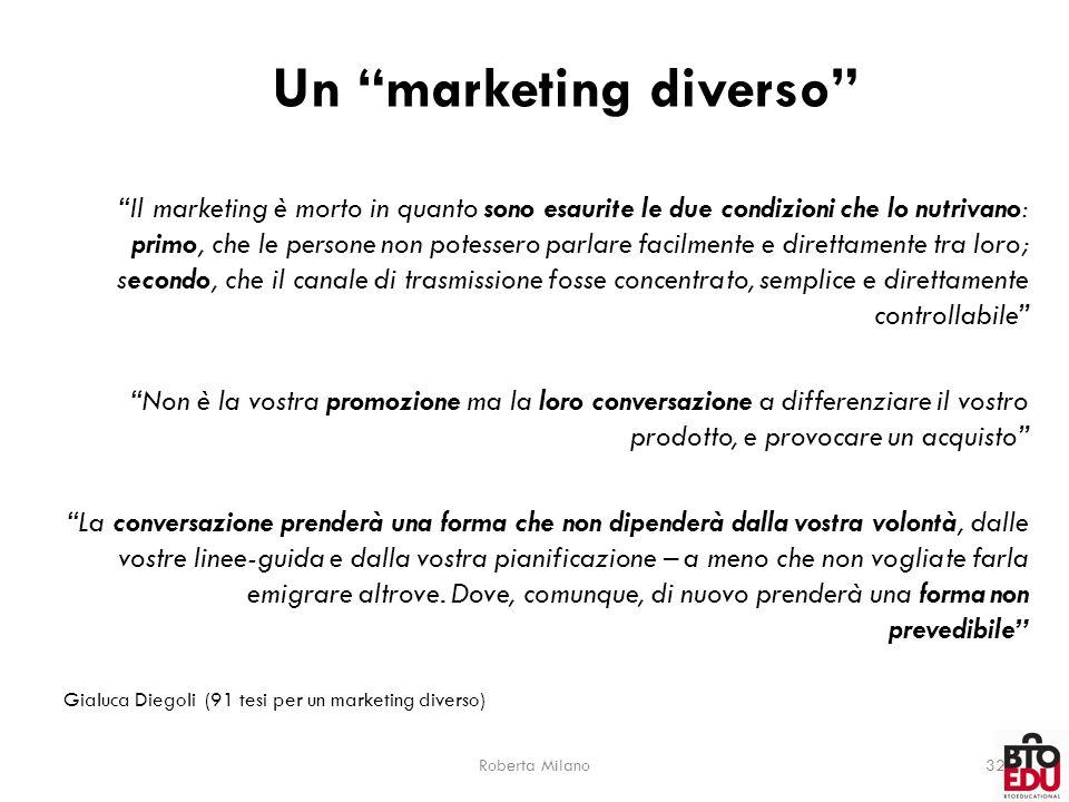 """Roberta Milano32 Un """"marketing diverso"""" """"Il marketing è morto in quanto sono esaurite le due condizioni che lo nutrivano: primo, che le persone non po"""