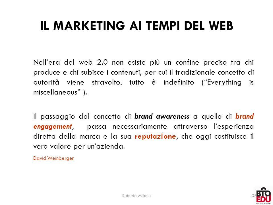 Roberta Milano33 IL MARKETING AI TEMPI DEL WEB Nell'era del web 2.0 non esiste più un confine preciso tra chi produce e chi subisce i contenuti, per c
