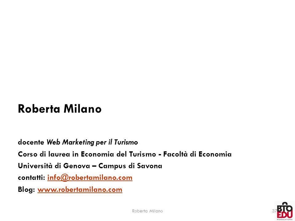 Roberta Milano37 Roberta Milano docente Web Marketing per il Turismo Corso di laurea in Economia del Turismo - Facoltà di Economia Università di Genov