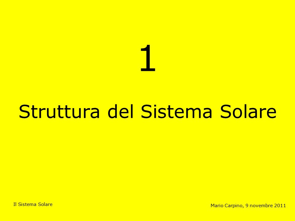 1 Struttura del Sistema Solare Mario Carpino, 9 novembre 2011 Il Sistema Solare
