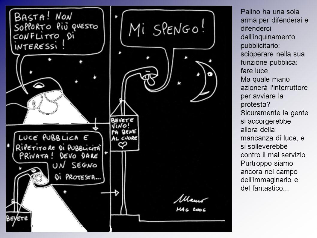 Palino ha una sola arma per difendersi e difenderci dall inquinamento pubblicitario: scioperare nella sua funzione pubblica: fare luce.