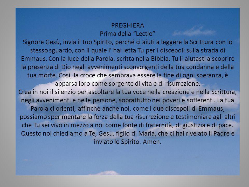 """PREGHIERA Prima della """"Lectio"""" Signore Gesù, invia il tuo Spirito, perché ci aiuti a leggere la Scrittura con lo stesso sguardo, con il quale l' hai l"""