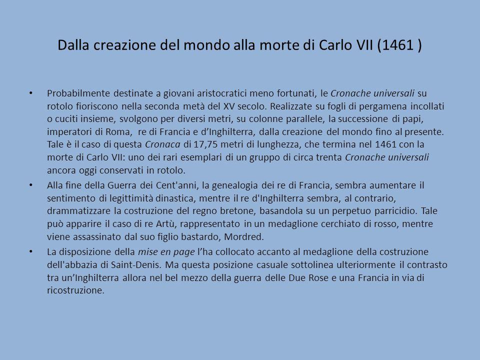 Dalla creazione del mondo alla morte di Carlo VII (1461 ) Probabilmente destinate a giovani aristocratici meno fortunati, le Cronache universali su ro