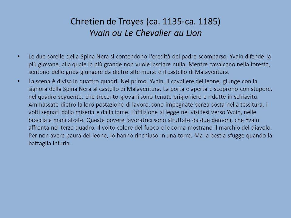 Chretien de Troyes (ca. 1135-ca. 1185) Yvain ou Le Chevalier au Lion Le due sorelle della Spina Nera si contendono l'eredità del padre scomparso. Yvai