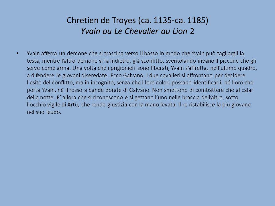 Chretien de Troyes (ca. 1135-ca. 1185) Yvain ou Le Chevalier au Lion 2 Yvain afferra un demone che si trascina verso il basso in modo che Yvain può ta
