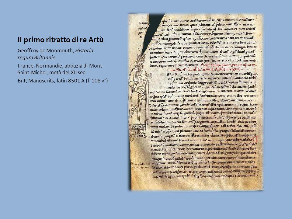 Il primo ritratto di re Artù Geoffroy de Monmouth, Historia regum Britannie France, Normandie, abbazia di Mont- Saint-Michel, metà del XII sec. BnF, M