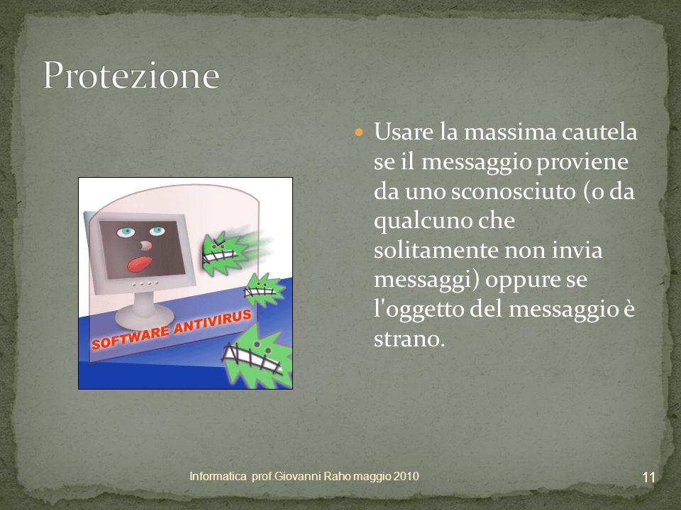 Usare la massima cautela se il messaggio proviene da uno sconosciuto (o da qualcuno che solitamente non invia messaggi) oppure se l oggetto del messaggio è strano.