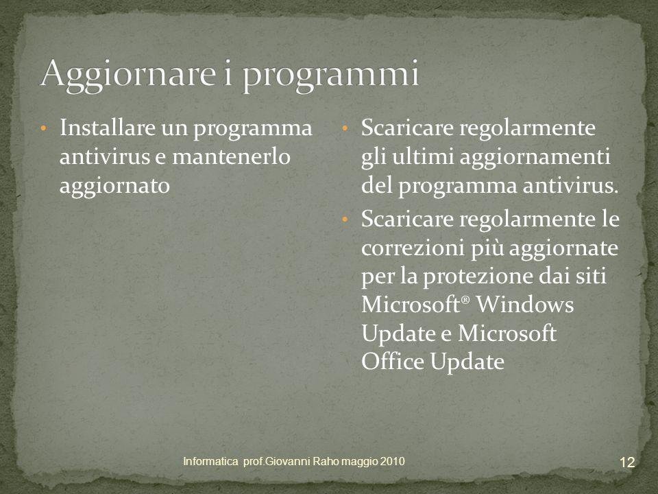 Installare un programma antivirus e mantenerlo aggiornato Scaricare regolarmente gli ultimi aggiornamenti del programma antivirus.