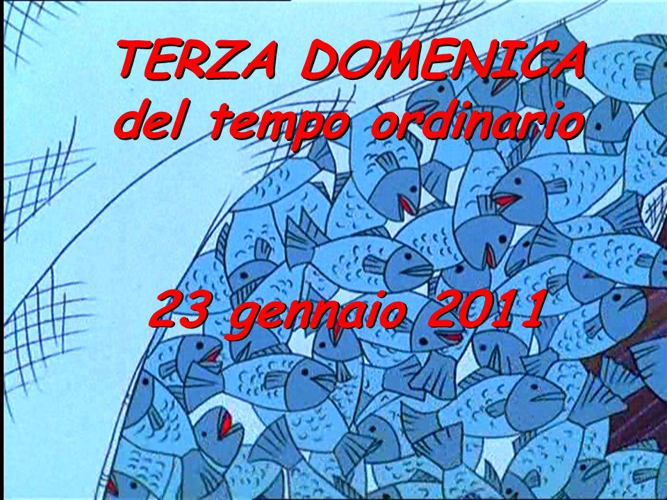 TERZA DOMENICA del tempo ordinario TERZA DOMENICA del tempo ordinario 23 gennaio 2011