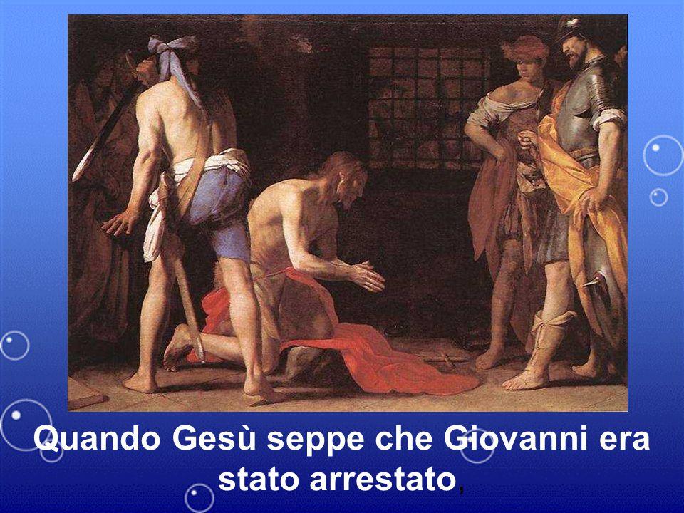 Quando Gesù seppe che Giovanni era stato arrestato,