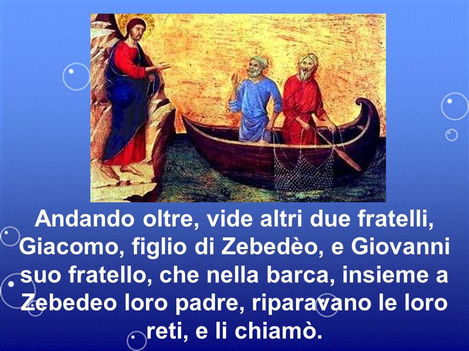 Andando oltre, vide altri due fratelli, Giacomo, figlio di Zebedèo, e Giovanni suo fratello, che nella barca, insieme a Zebedeo loro padre, riparavano