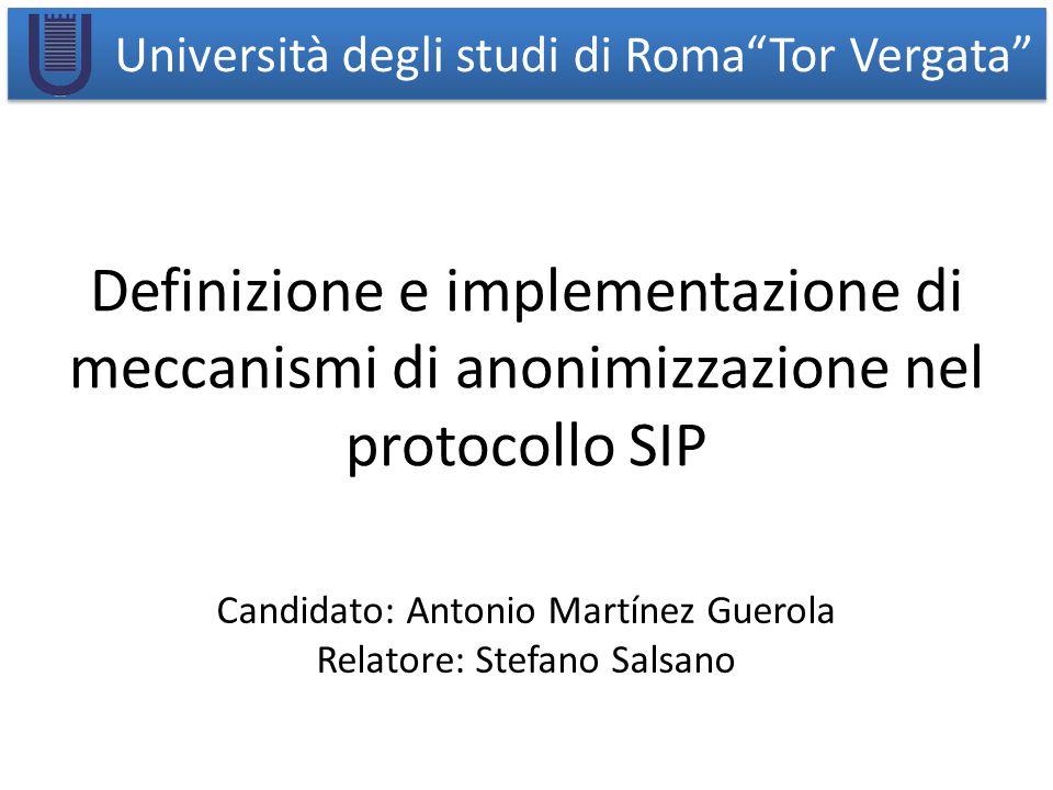 Università degli studi di Roma Tor Vergata Candidato: Antonio Martínez Guerola Relatore: Stefano Salsano Definizione e implementazione di meccanismi di anonimizzazione nel protocollo SIP
