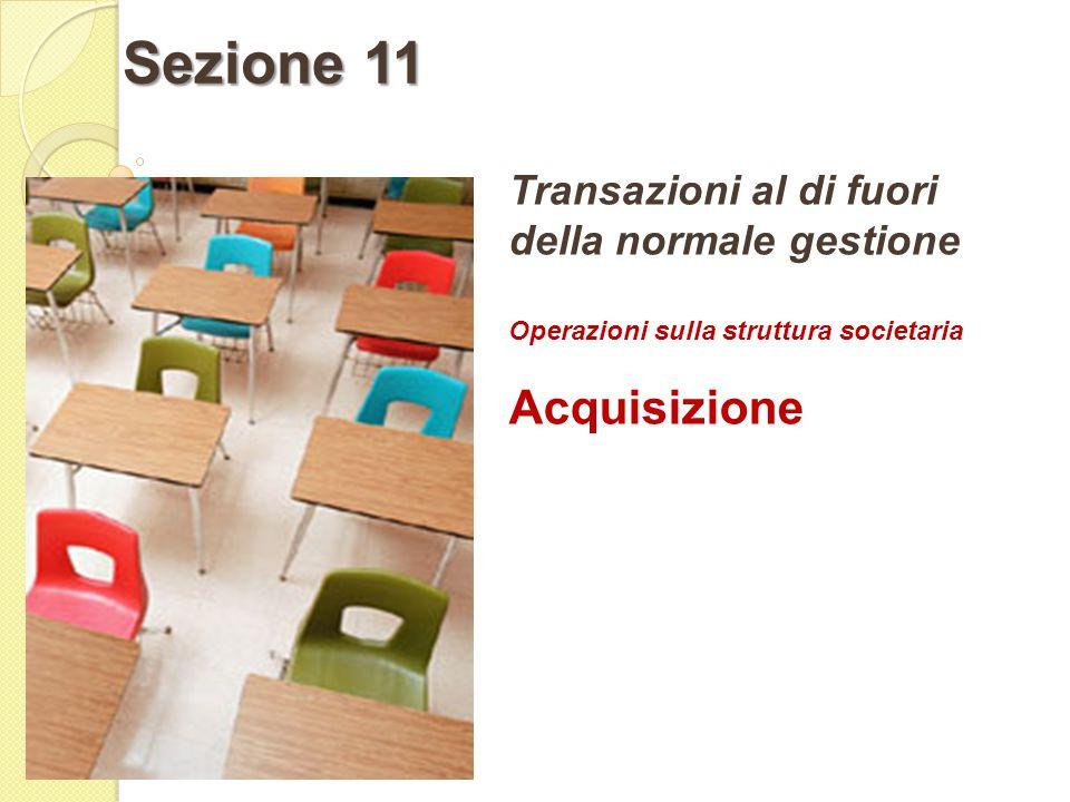 Transazioni al di fuori della normale gestione Operazioni sulla struttura societaria Acquisizione Sezione 11