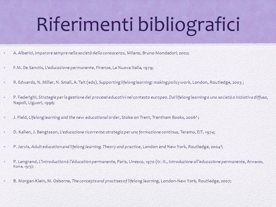 Riferimenti bibliografici A. Alberici, Imparare sempre nella società della conoscenza, Milano, Bruno Mondadori, 2002; F.M. De Sanctis, L'educazione pe