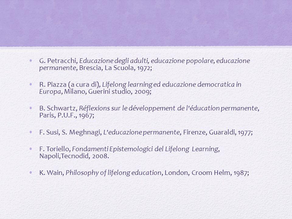 G. Petracchi, Educazione degli adulti, educazione popolare, educazione permanente, Brescia, La Scuola, 1972; R. Piazza (a cura di), Lifelong learning