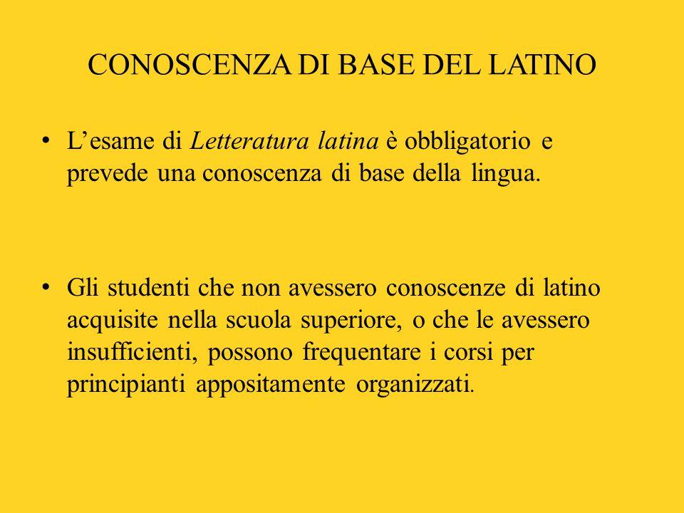 CONOSCENZA DI BASE DEL LATINO L'esame di Letteratura latina è obbligatorio e prevede una conoscenza di base della lingua.