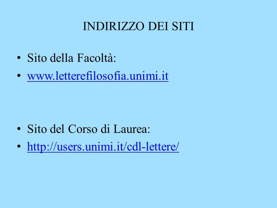 INDIRIZZO DEI SITI Sito della Facoltà: www.letterefilosofia.unimi.it Sito del Corso di Laurea: http://users.unimi.it/cdl-lettere/