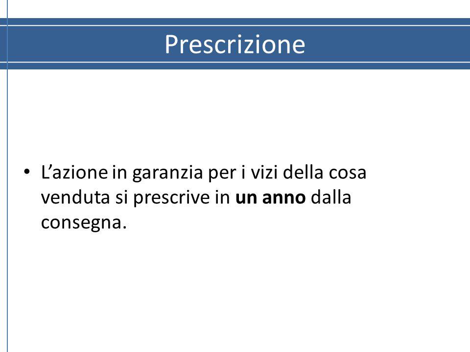 Prescrizione L'azione in garanzia per i vizi della cosa venduta si prescrive in un anno dalla consegna.
