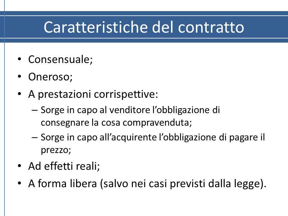 Caratteristiche del contratto Consensuale; Oneroso; A prestazioni corrispettive: – Sorge in capo al venditore l'obbligazione di consegnare la cosa com