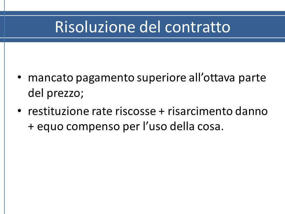 Risoluzione del contratto mancato pagamento superiore all'ottava parte del prezzo; restituzione rate riscosse + risarcimento danno + equo compenso per