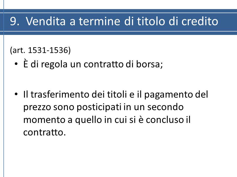 9. Vendita a termine di titolo di credito (art. 1531-1536) È di regola un contratto di borsa; Il trasferimento dei titoli e il pagamento del prezzo so