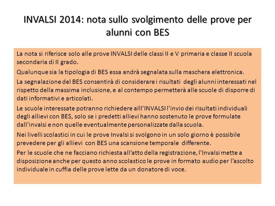 INVALSI 2014: nota sullo svolgimento delle prove per alunni con BES La nota si riferisce solo alle prove INVALSI delle classi II e V primaria e classe II scuola secondaria di II grado.