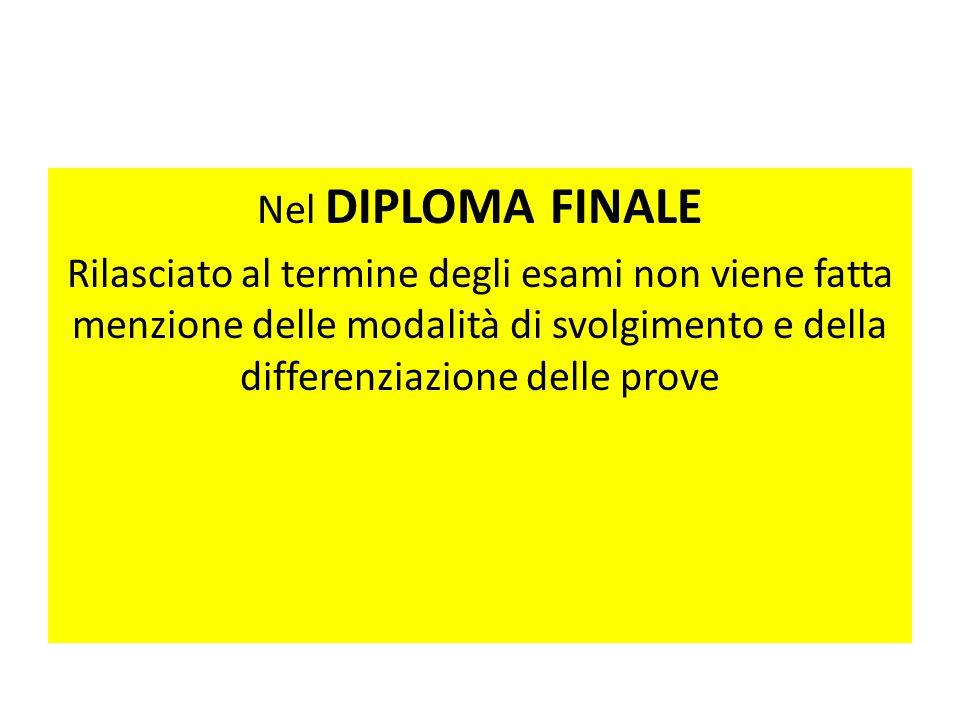 Nel DIPLOMA FINALE Rilasciato al termine degli esami non viene fatta menzione delle modalità di svolgimento e della differenziazione delle prove