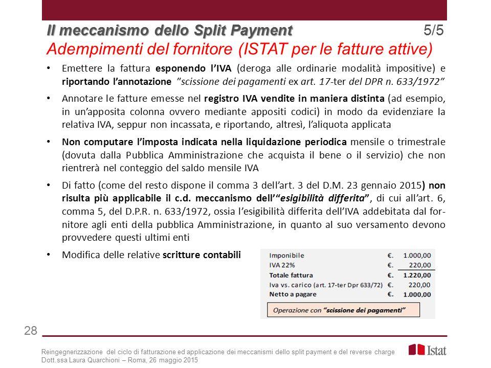 Adempimenti del fornitore (ISTAT per le fatture attive) Emettere la fattura esponendo l'IVA (deroga alle ordinarie modalità impositive) e riportando l'annotazione ″scissione dei pagamenti ex art.