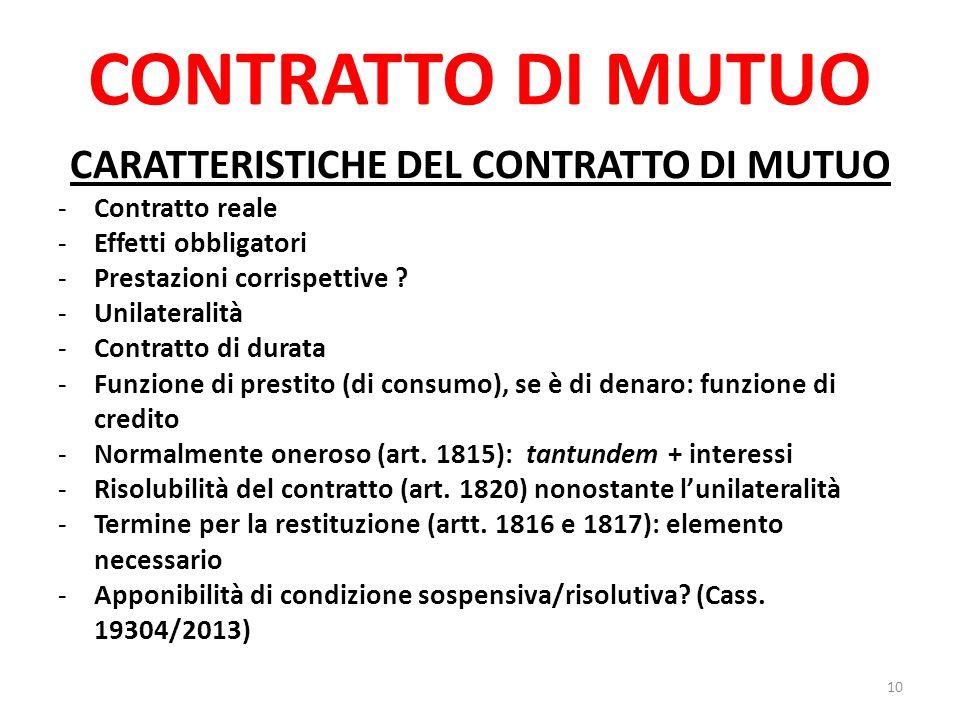 CONTRATTO DI MUTUO CARATTERISTICHE DEL CONTRATTO DI MUTUO -Contratto reale -Effetti obbligatori -Prestazioni corrispettive ? -Unilateralità -Contratto