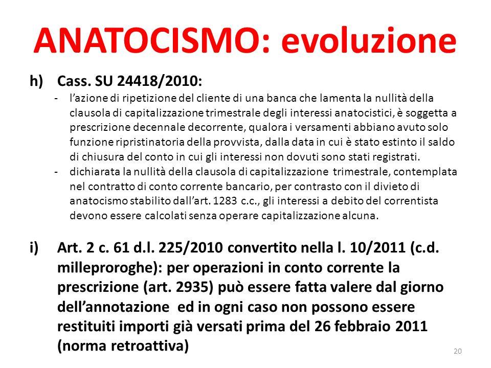ANATOCISMO: evoluzione h)Cass. SU 24418/2010: -l'azione di ripetizione del cliente di una banca che lamenta la nullità della clausola di capitalizzazi