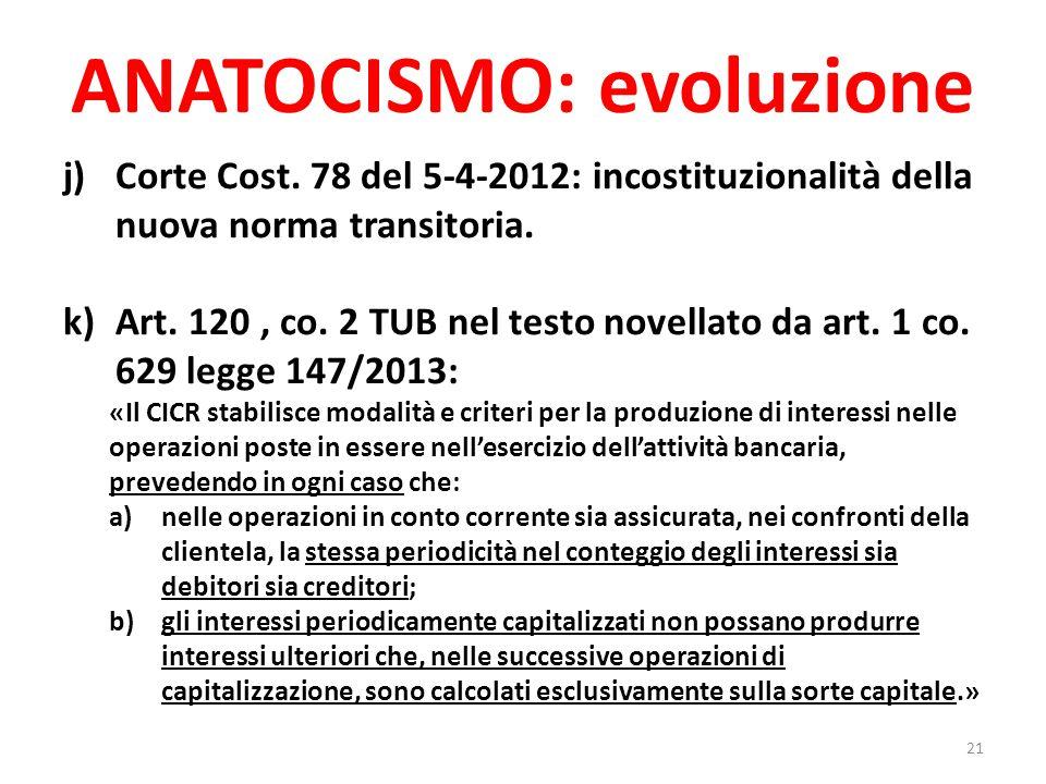 ANATOCISMO: evoluzione j)Corte Cost. 78 del 5-4-2012: incostituzionalità della nuova norma transitoria. k)Art. 120, co. 2 TUB nel testo novellato da a