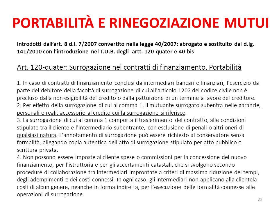 PORTABILITÀ E RINEGOZIAZIONE MUTUI Introdotti dall'art. 8 d.l. 7/2007 convertito nella legge 40/2007: abrogato e sostituito dal d.lg. 141/2010 con l'i