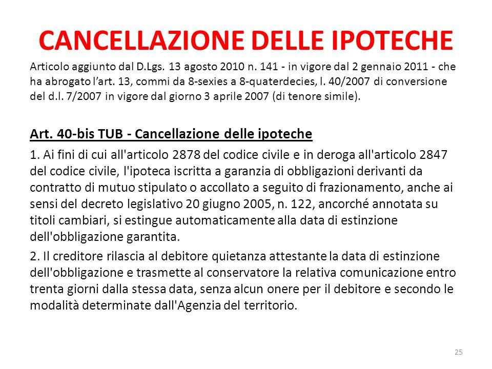 CANCELLAZIONE DELLE IPOTECHE Articolo aggiunto dal D.Lgs. 13 agosto 2010 n. 141 - in vigore dal 2 gennaio 2011 - che ha abrogato l'art. 13, commi da 8