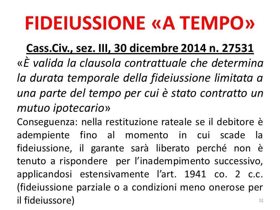 FIDEIUSSIONE «A TEMPO» Cass.Civ., sez. III, 30 dicembre 2014 n. 27531 «È valida la clausola contrattuale che determina la durata temporale della fidei
