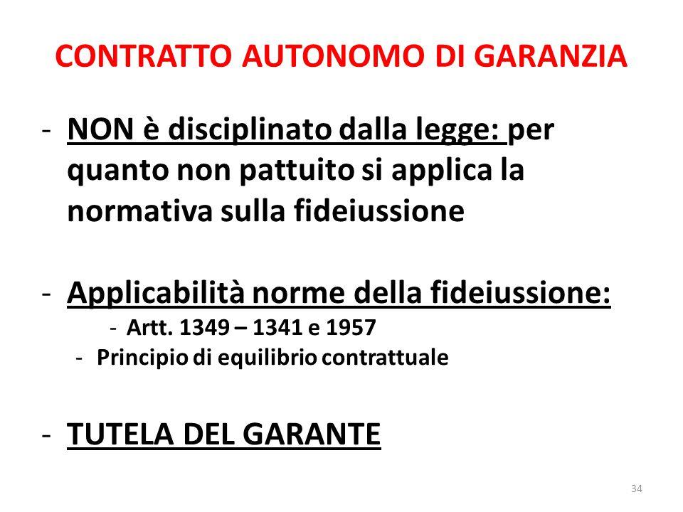 CONTRATTO AUTONOMO DI GARANZIA -NON è disciplinato dalla legge: per quanto non pattuito si applica la normativa sulla fideiussione -Applicabilità norm