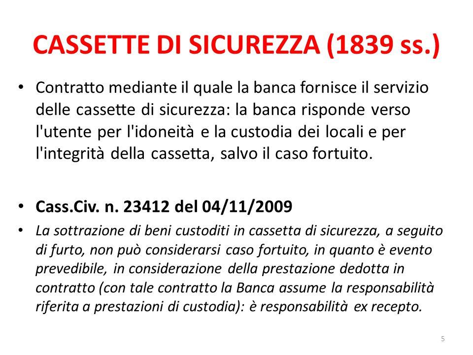 CASSETTE DI SICUREZZA (1839 ss.) Contratto mediante il quale la banca fornisce il servizio delle cassette di sicurezza: la banca risponde verso l'uten