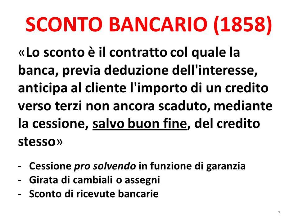 SCONTO BANCARIO (1858) «Lo sconto è il contratto col quale la banca, previa deduzione dell'interesse, anticipa al cliente l'importo di un credito vers