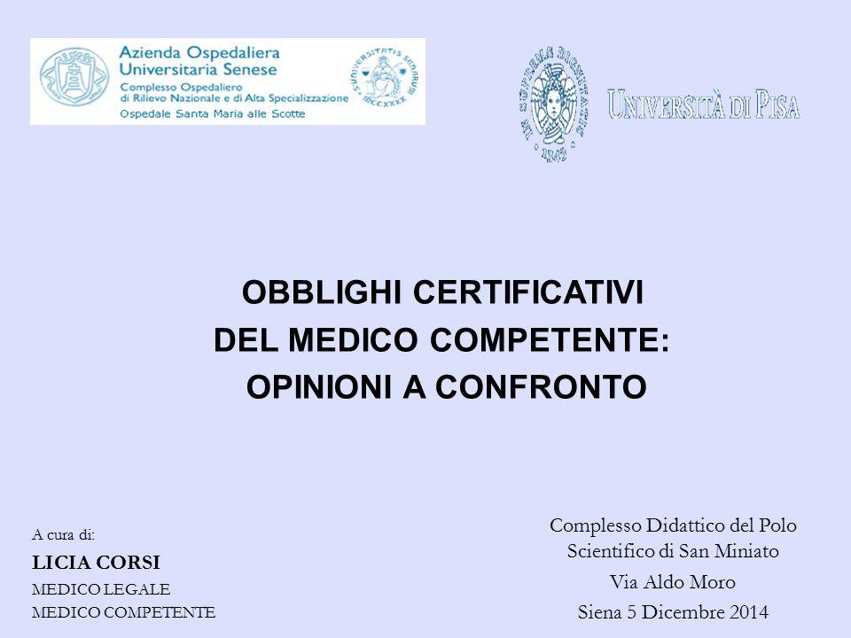 OBBLIGHI CERTIFICATIVI DEL MEDICO COMPETENTE: OPINIONI A CONFRONTO A cura di: LICIA CORSI MEDICO LEGALE MEDICO COMPETENTE Complesso Didattico del Polo