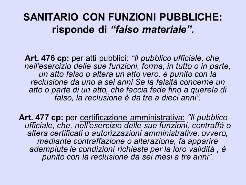 """SANITARIO CON FUNZIONI PUBBLICHE: risponde di """"falso materiale"""". Art. 476 cp: per atti pubblici: """"Il pubblico ufficiale, che, nell'esercizio delle sue"""