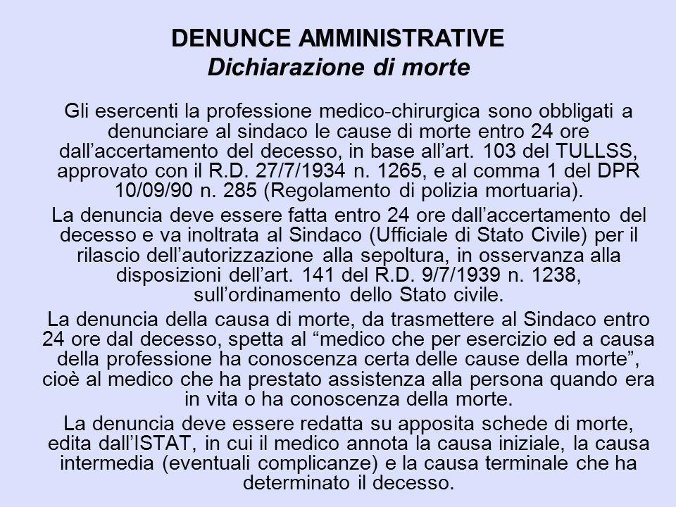 DENUNCE AMMINISTRATIVE Dichiarazione di morte Gli esercenti la professione medico-chirurgica sono obbligati a denunciare al sindaco le cause di morte