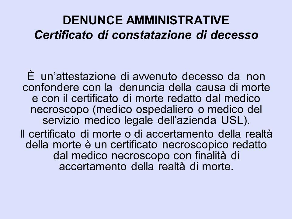 DENUNCE AMMINISTRATIVE Certificato di constatazione di decesso È un'attestazione di avvenuto decesso da non confondere con la denuncia della causa di